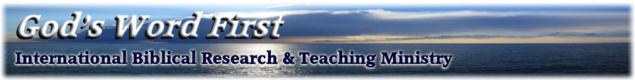 God's Word First International Biblical Research & Teaching Ministry with Minister Daniel Sweet